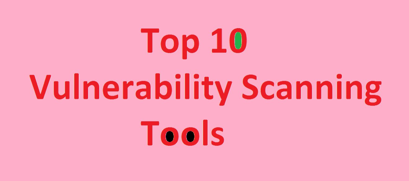 Top 10 Vulnerability Scanning Tools