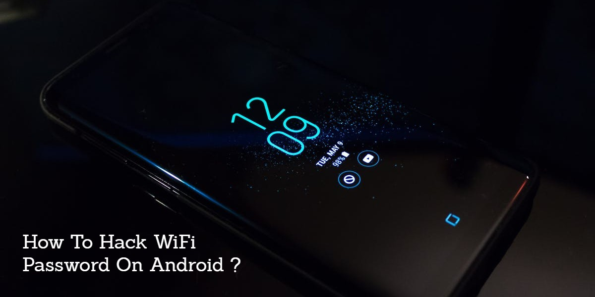 How To Hack WiFi Password On Android with/Without Root? : 2018